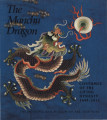 The Manchu dragon : costumes of the Ch'ing dynasty, 1644-1912 / Jean Mailey ; accompanying the...