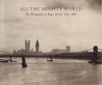 All the mighty world : the photographs of Roger Fenton, 1852-1860 / Gordon Baldwin, Malcolm...